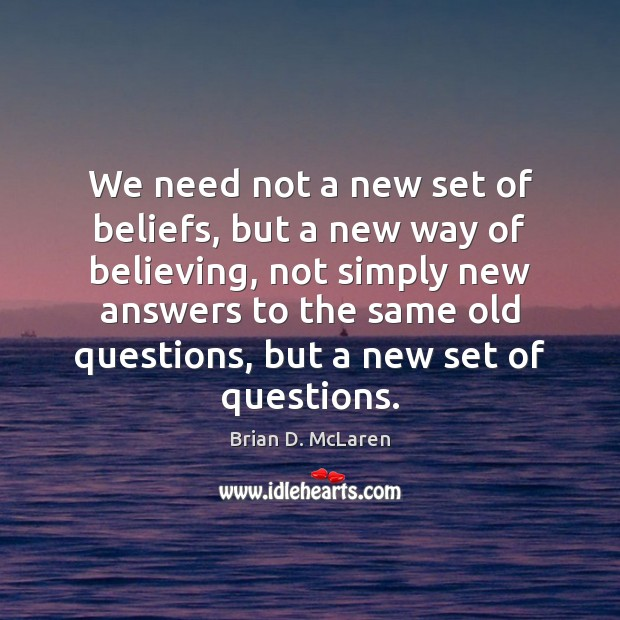 We need not a new set of beliefs, but a new way Brian D. McLaren Picture Quote