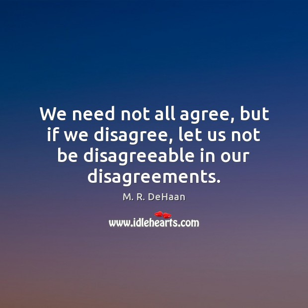 Image, We need not all agree, but if we disagree, let us not