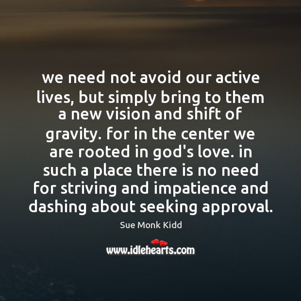 Image, We need not avoid our active lives, but simply bring to them