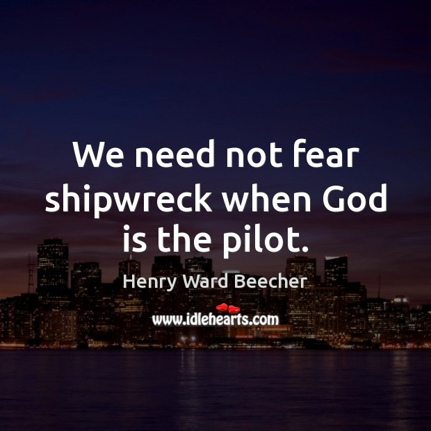 Image, We need not fear shipwreck when God is the pilot.