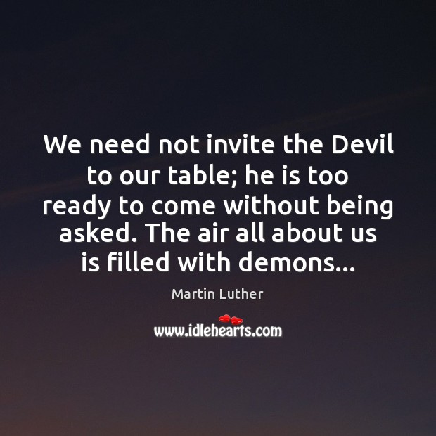 We need not invite the Devil to our table; he is too Image