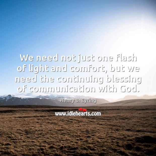 We need not just one flash of light and comfort, but we Image