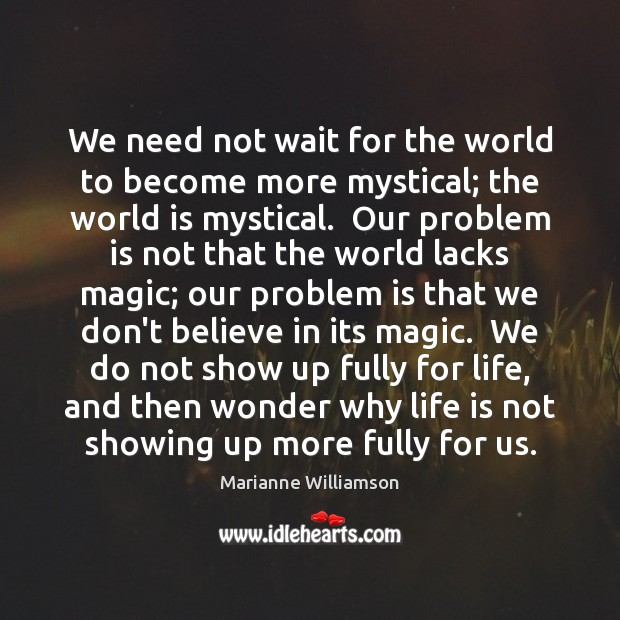 We need not wait for the world to become more mystical; the Image