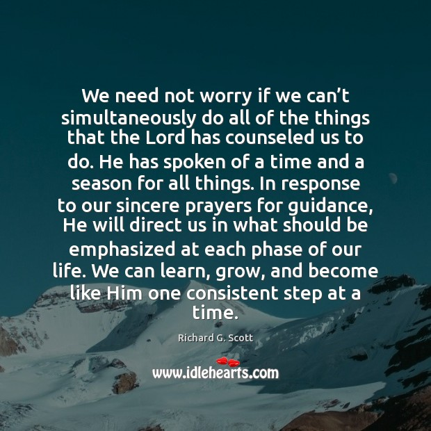 We need not worry if we can't simultaneously do all of Richard G. Scott Picture Quote