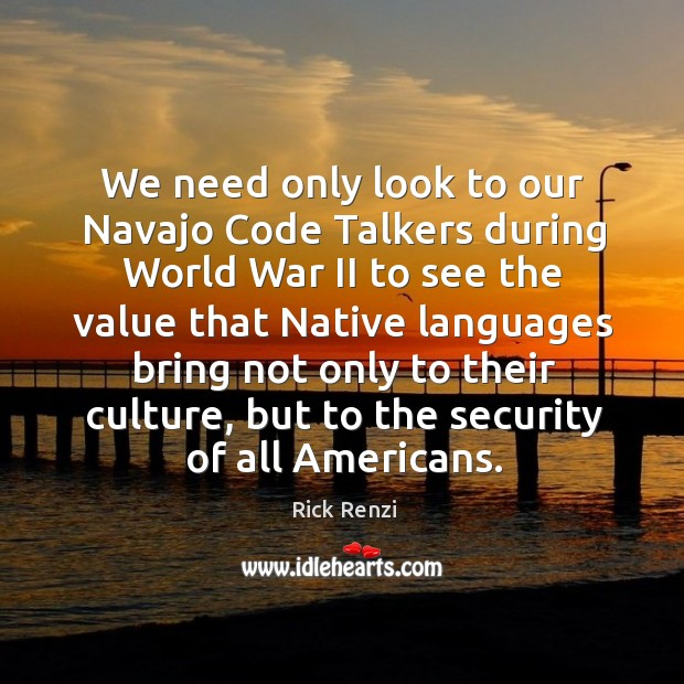 We need only look to our navajo code talkers during world war ii to see the value that native Image
