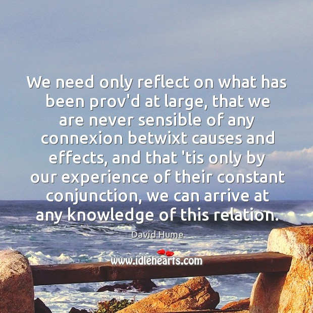 We need only reflect on what has been prov'd at large, that David Hume Picture Quote