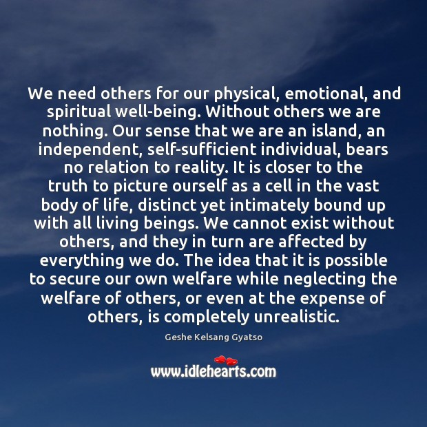 We need others for our physical, emotional, and spiritual well-being. Without others Geshe Kelsang Gyatso Picture Quote