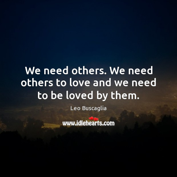 Image, We need others. We need others to love and we need to be loved by them.