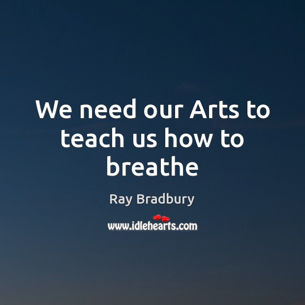 Image, We need our Arts to teach us how to breathe