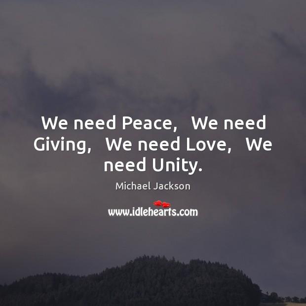 We need Peace,   We need Giving,   We need Love,   We need Unity. Image