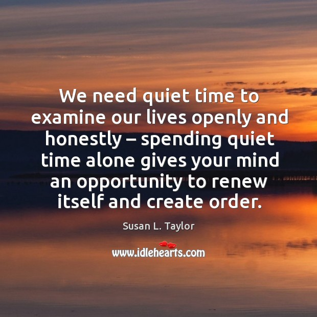 Image, We need quiet time to examine our lives openly and honestly