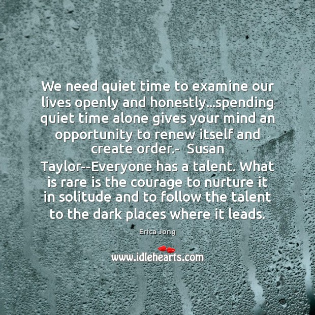 Image, We need quiet time to examine our lives openly and honestly…spending