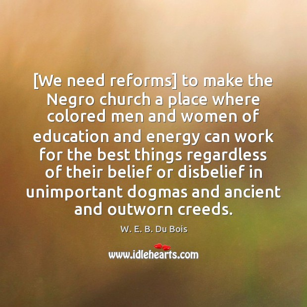 [We need reforms] to make the Negro church a place where colored W. E. B. Du Bois Picture Quote