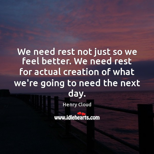 We need rest not just so we feel better. We need rest Henry Cloud Picture Quote