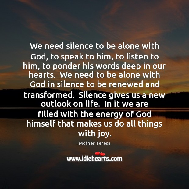 Image, We need silence to be alone with God, to speak to him,