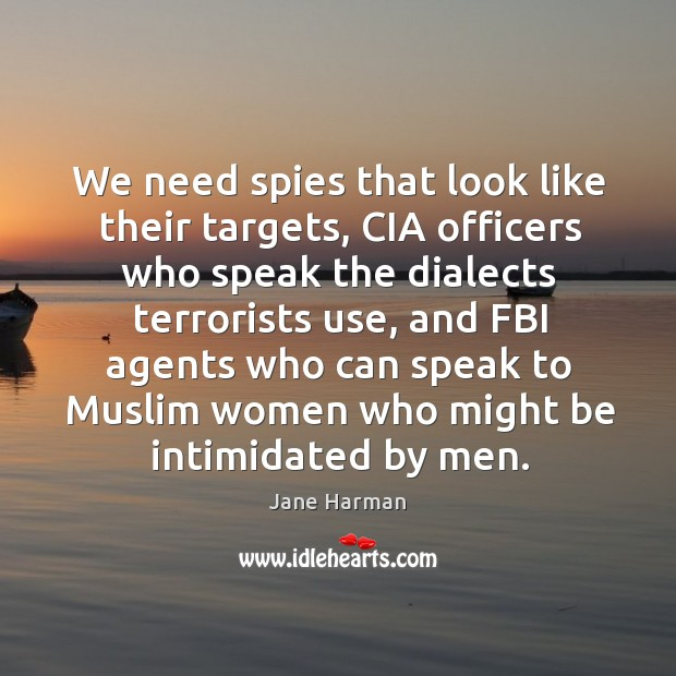 We need spies that look like their targets, cia officers who speak the dialects terrorists use Image