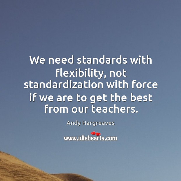 We need standards with flexibility, not standardization with force if we are Image