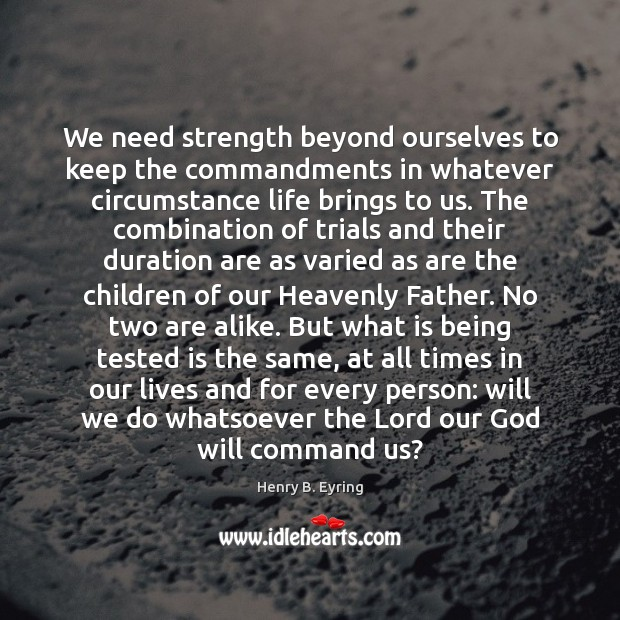 Image, We need strength beyond ourselves to keep the commandments in whatever circumstance