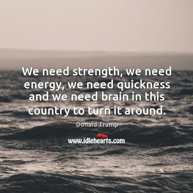 We need strength, we need energy, we need quickness and we need Image