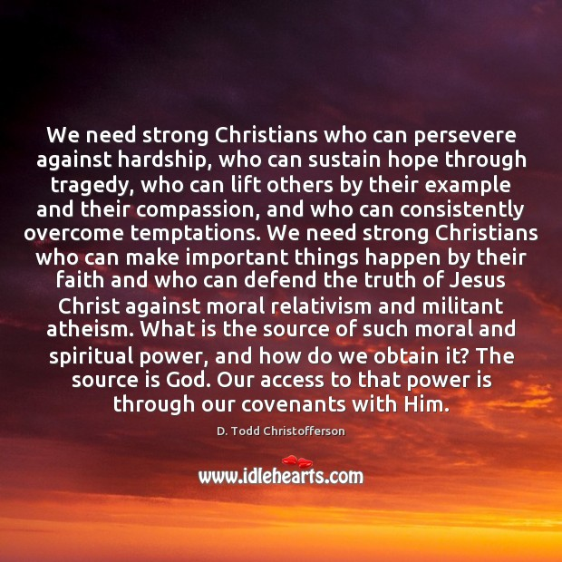 We need strong Christians who can persevere against hardship, who can sustain Image