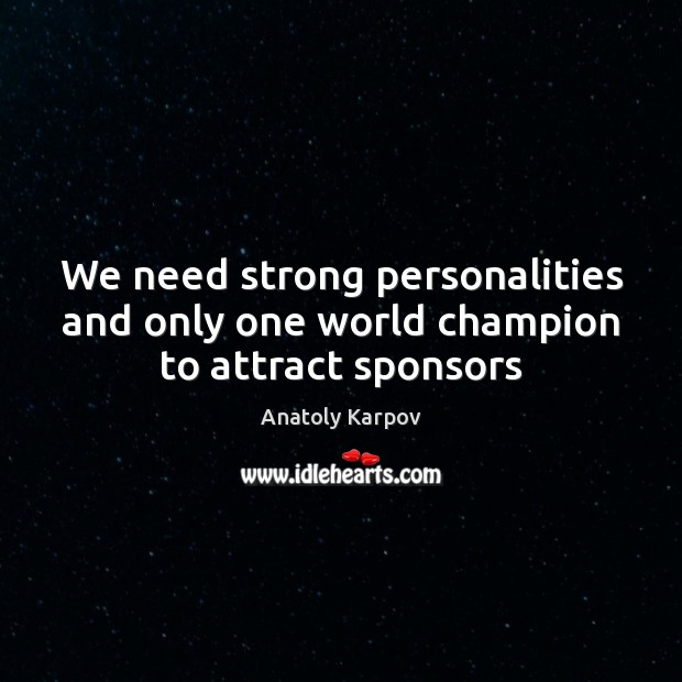 We need strong personalities and only one world champion to attract sponsors Image