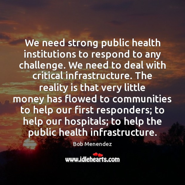 We need strong public health institutions to respond to any challenge. We Image