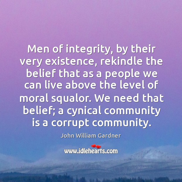 We need that belief; a cynical community is a corrupt community. Image