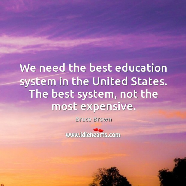 Image, We need the best education system in the united states. The best system, not the most expensive.