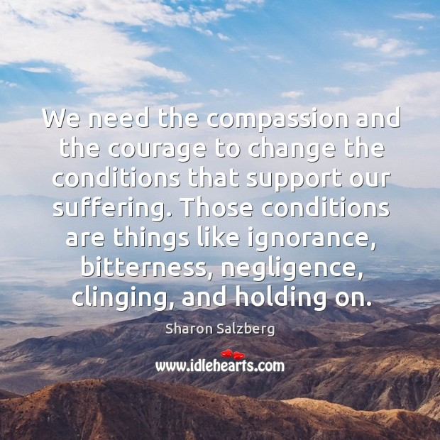 Image, We need the compassion and the courage to change the conditions that