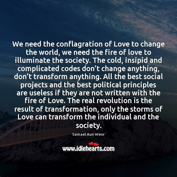 Image, We need the conflagration of Love to change the world, we need
