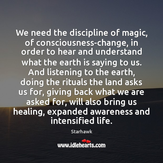 Image, We need the discipline of magic, of consciousness-change, in order to hear