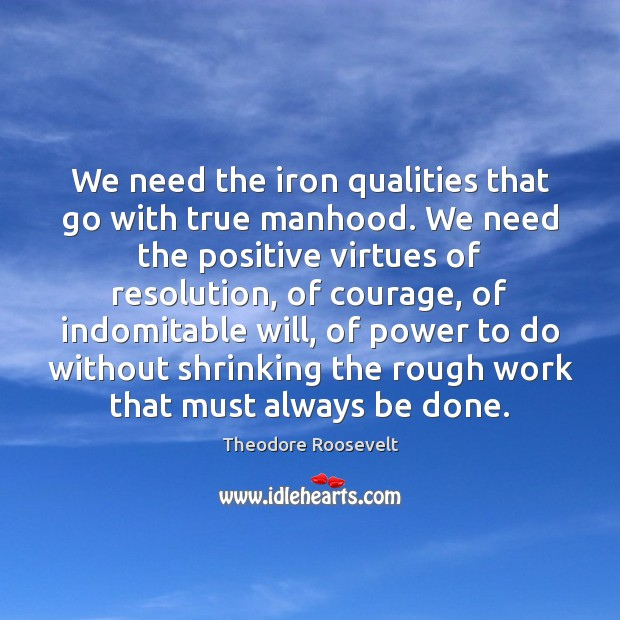 Image, We need the iron qualities that go with true manhood. We need
