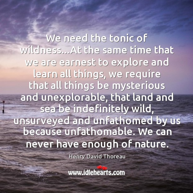 We need the tonic of wildness…At the same time that we Image