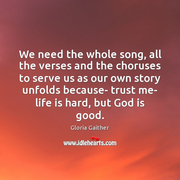 We need the whole song, all the verses and the choruses to God is Good Quotes Image