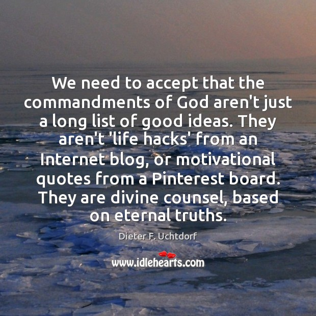 We need to accept that the commandments of God aren't just a Dieter F. Uchtdorf Picture Quote
