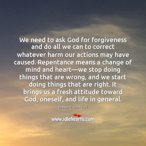 We need to ask God for forgiveness and do all we can Dieter F. Uchtdorf Picture Quote