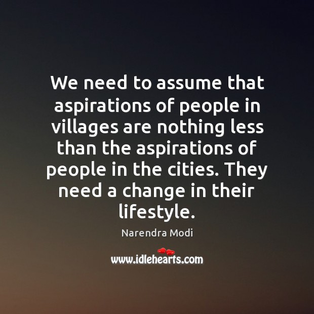 We need to assume that aspirations of people in villages are nothing Image