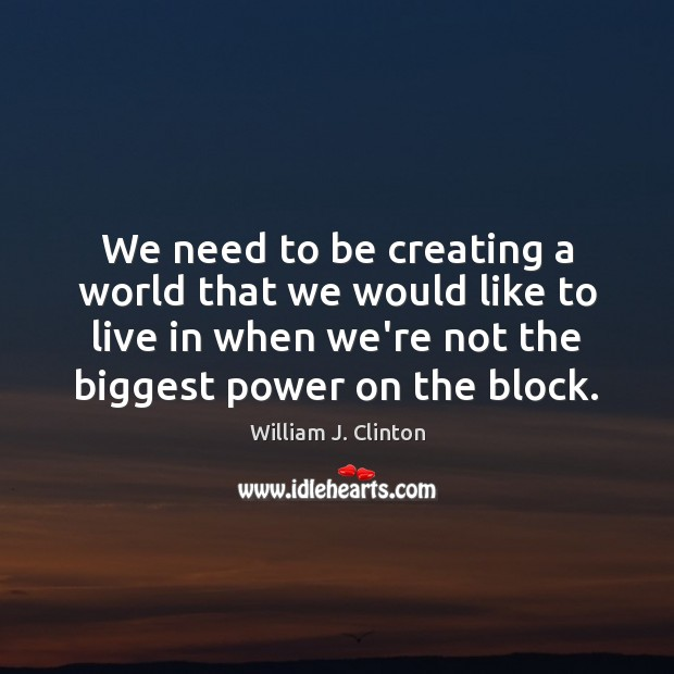 We need to be creating a world that we would like to Image