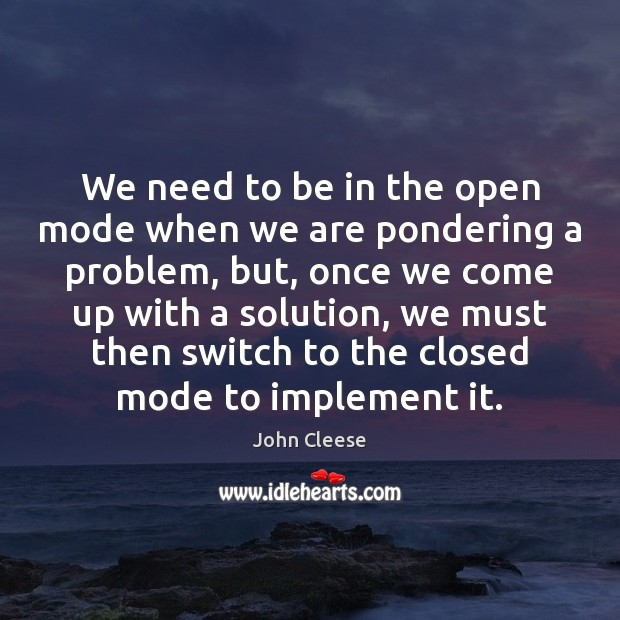 We need to be in the open mode when we are pondering Image