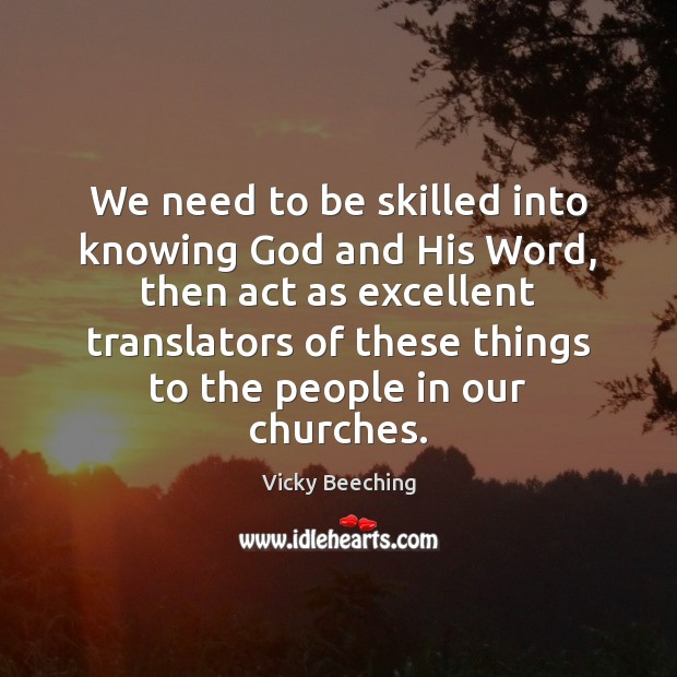 We need to be skilled into knowing God and His Word, then Vicky Beeching Picture Quote