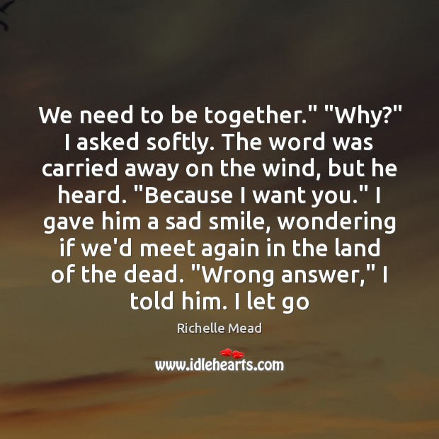 """We need to be together."""" """"Why?"""" I asked softly. The word was Image"""