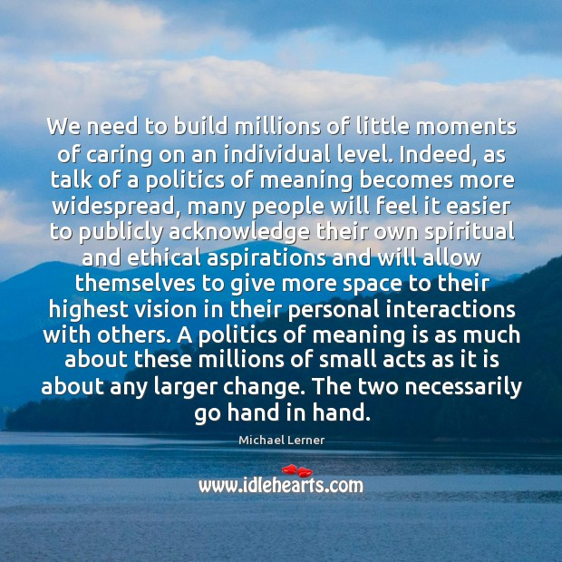 Image, We need to build millions of little moments of caring on an individual level.
