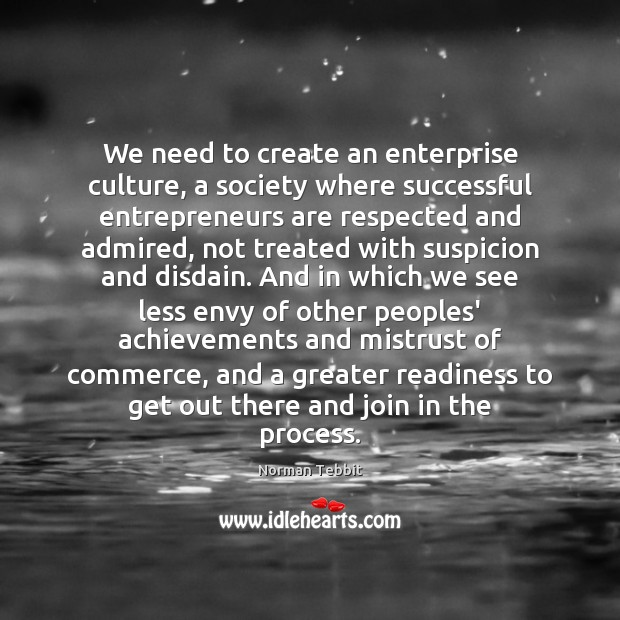 We need to create an enterprise culture, a society where successful entrepreneurs Entrepreneurship Quotes Image