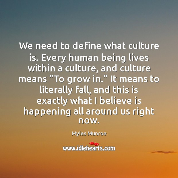We need to define what culture is. Every human being lives within Myles Munroe Picture Quote