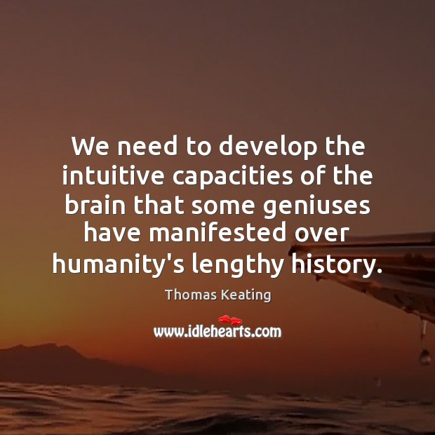 We need to develop the intuitive capacities of the brain that some Thomas Keating Picture Quote