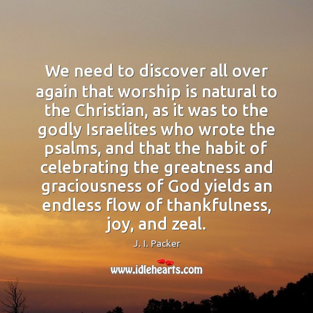 We need to discover all over again that worship is natural to Worship Quotes Image
