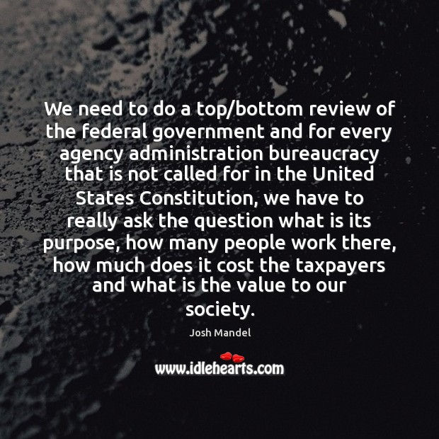 We need to do a top/bottom review of the federal government Image
