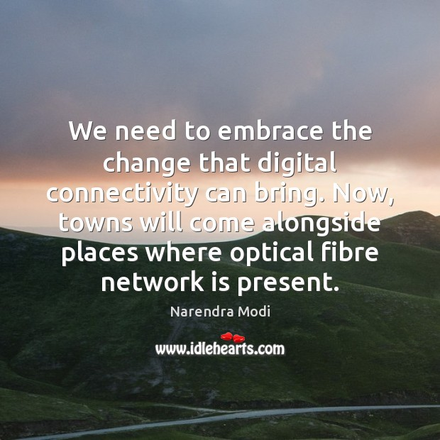 We need to embrace the change that digital connectivity can bring. Now, Image