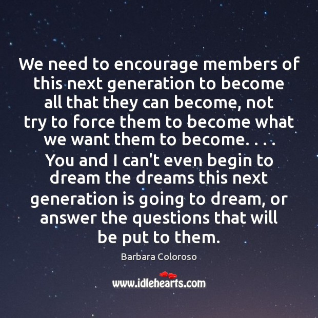 Image, We need to encourage members of this next generation to become all