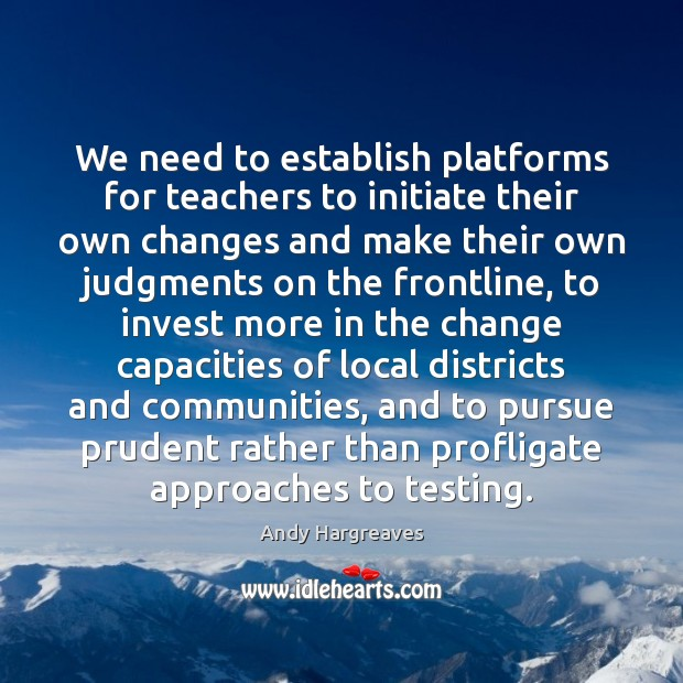Image, We need to establish platforms for teachers to initiate their own changes